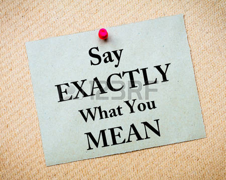 42815350-say-exactly-what-you-mean-message-written-on-recycled-paper-note-pinned-on-cork-board.jpg
