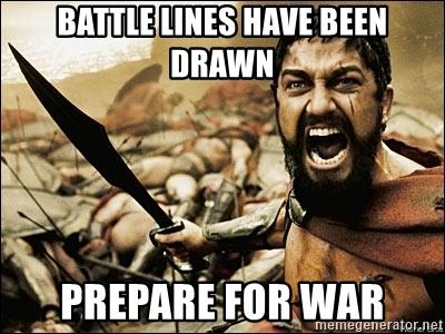 battle-lines-have-been-drawn-prepare-for-war.jpg.ff8136bce41fcce91442067be644b5aa.jpg